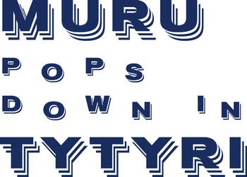 MURU POPS DOWN IN TYTYRI